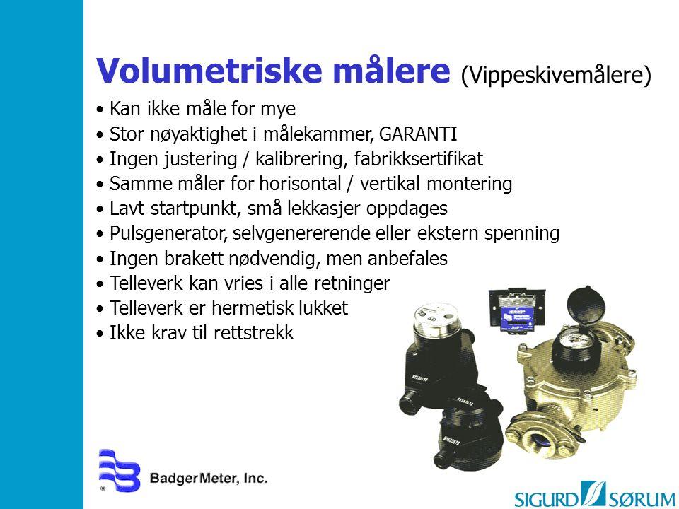 Volumetriske målere (Vippeskivemålere) Kan ikke måle for mye Stor nøyaktighet i målekammer, GARANTI Ingen justering / kalibrering, fabrikksertifikat S