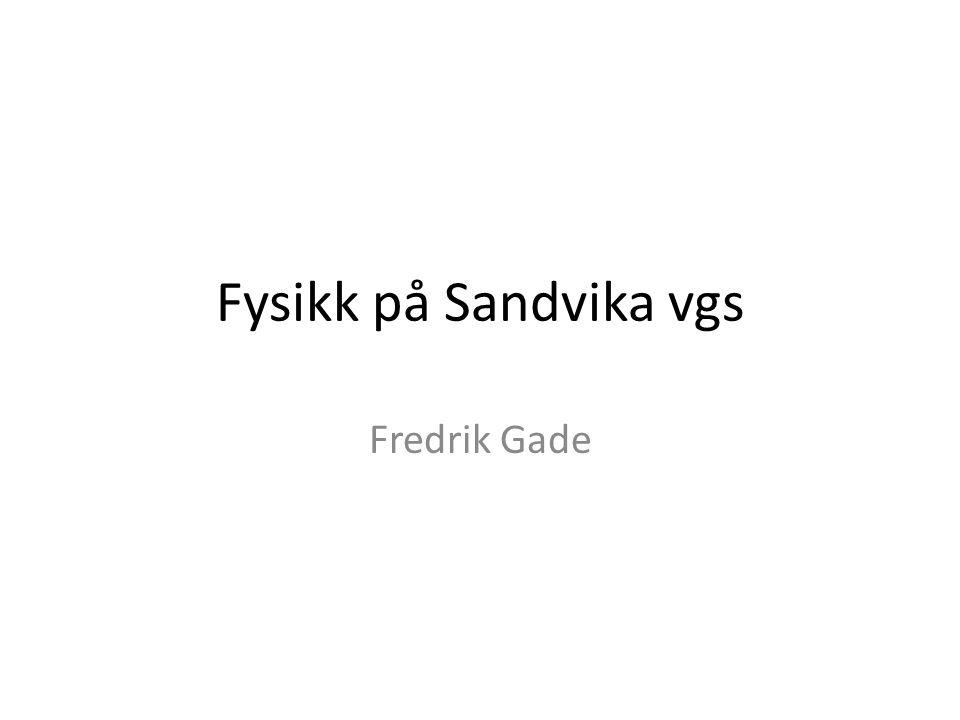 Fysikk på Sandvika vgs Fredrik Gade