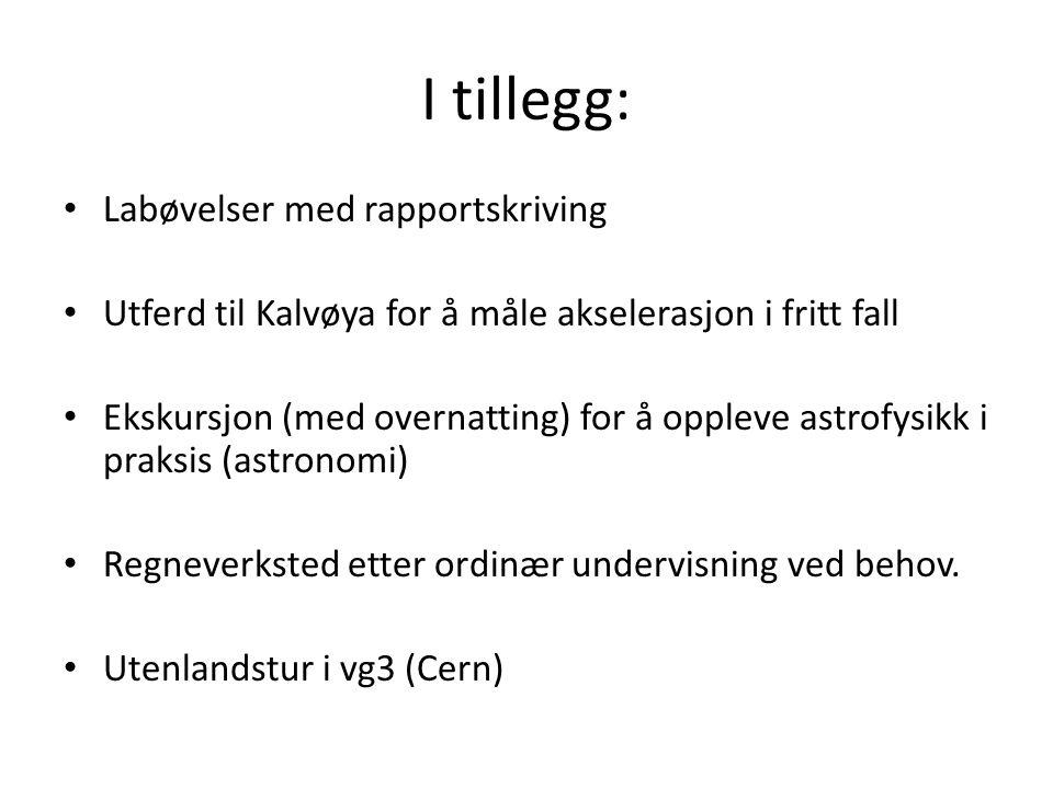 I tillegg: Labøvelser med rapportskriving Utferd til Kalvøya for å måle akselerasjon i fritt fall Ekskursjon (med overnatting) for å oppleve astrofysikk i praksis (astronomi) Regneverksted etter ordinær undervisning ved behov.