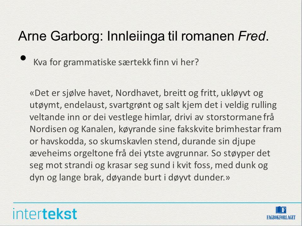 Arne Garborg: Innleiinga til romanen Fred. Kva for grammatiske særtekk finn vi her? «Det er sjølve havet, Nordhavet, breitt og fritt, ukløyvt og utøym