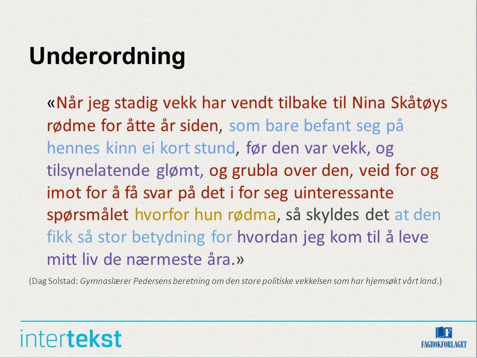 Underordning «Når jeg stadig vekk har vendt tilbake til Nina Skåtøys rødme for åtte år siden, som bare befant seg på hennes kinn ei kort stund, før de