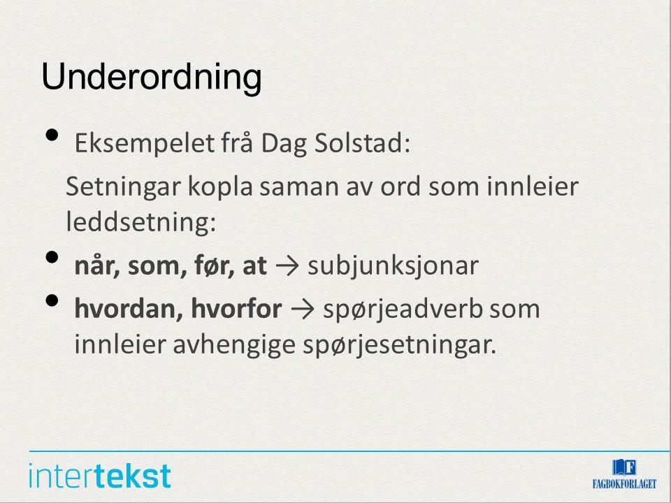 Underordning Eksempelet frå Dag Solstad: Setningar kopla saman av ord som innleier leddsetning: når, som, før, at → subjunksjonar hvordan, hvorfor → s