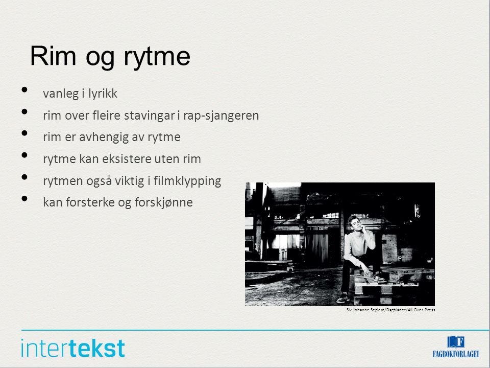 Rim og rytme vanleg i lyrikk rim over fleire stavingar i rap-sjangeren rim er avhengig av rytme rytme kan eksistere uten rim rytmen også viktig i filmklypping kan forsterke og forskjønne Siv Johanne Seglem/Dagbladet/All Over Press