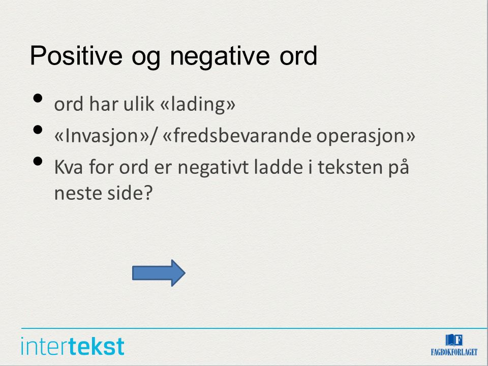 Positive og negative ord ord har ulik «lading» «Invasjon»/ «fredsbevarande operasjon» Kva for ord er negativt ladde i teksten på neste side