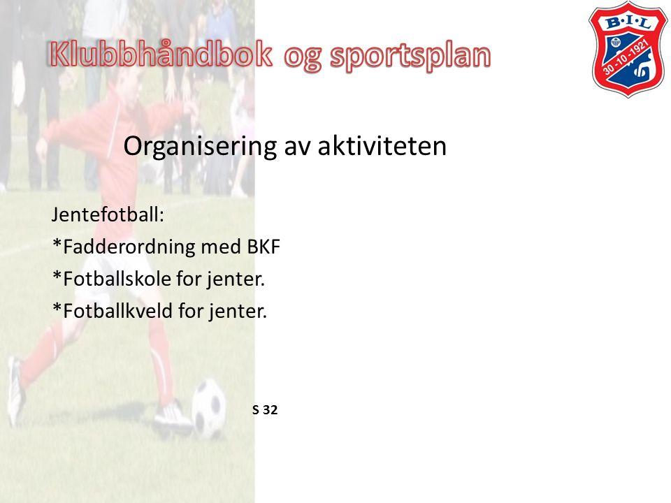 Organisering av aktiviteten Jentefotball: *Fadderordning med BKF *Fotballskole for jenter.