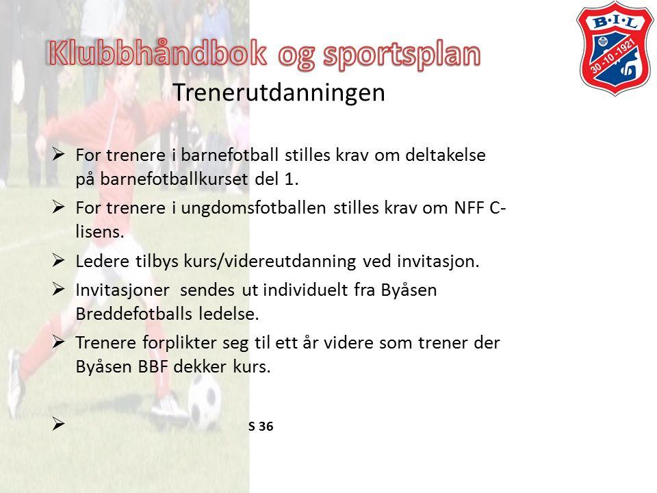 Trenerutdanningen  For trenere i barnefotball stilles krav om deltakelse på barnefotballkurset del 1.