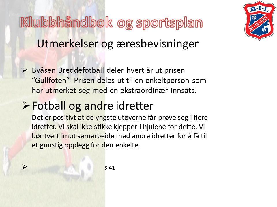 Utmerkelser og æresbevisninger  Byåsen Breddefotball deler hvert år ut prisen Gullfoten .