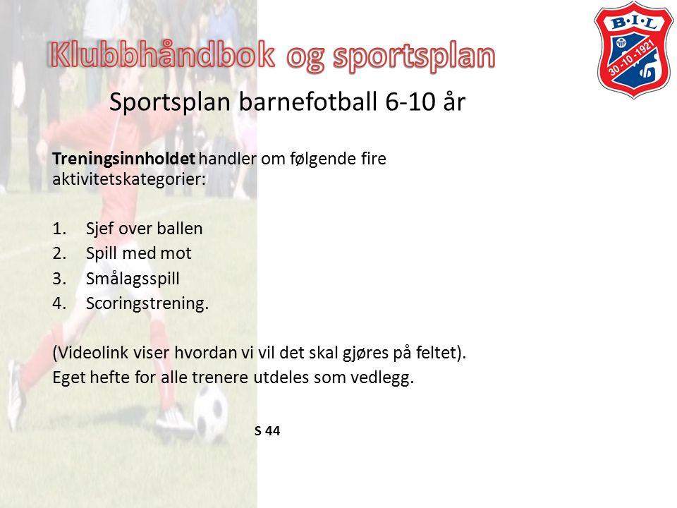 Sportsplan barnefotball 6-10 år Treningsinnholdet handler om følgende fire aktivitetskategorier: 1.Sjef over ballen 2.Spill med mot 3.Smålagsspill 4.Scoringstrening.