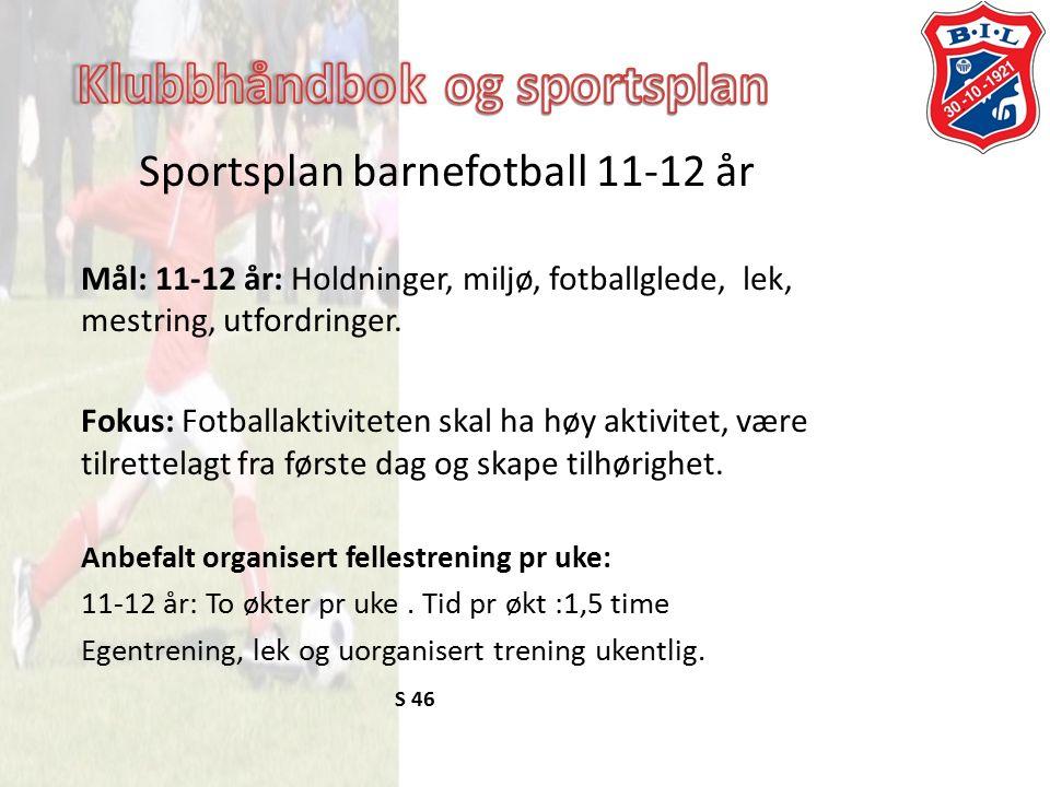Sportsplan barnefotball 11-12 år Mål: 11-12 år: Holdninger, miljø, fotballglede, lek, mestring, utfordringer.