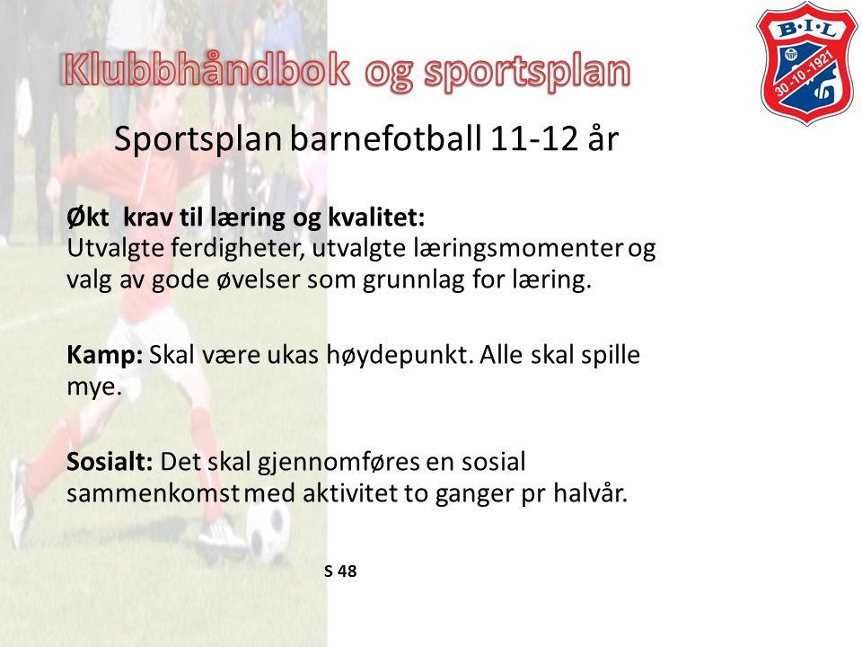 Sportsplan barnefotball 11-12 år Økt krav til læring og kvalitet: Utvalgte ferdigheter, utvalgte læringsmomenter og valg av gode øvelser som grunnlag for læring.