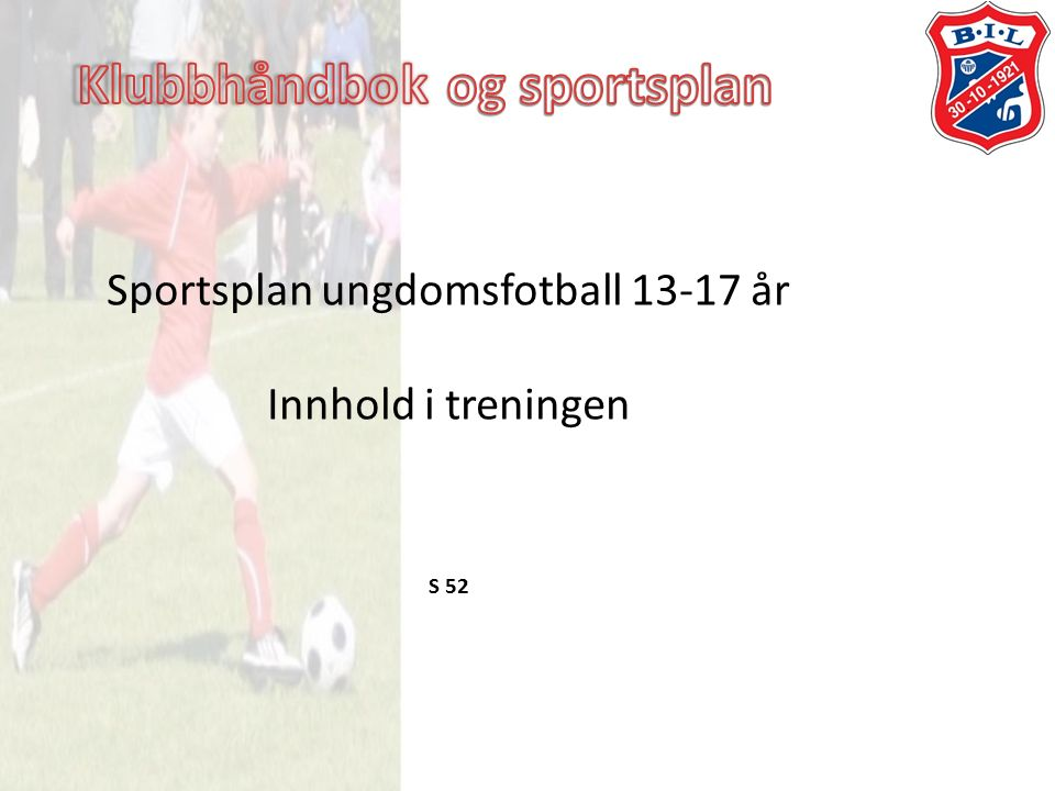 Sportsplan ungdomsfotball 13-17 år Innhold i treningen S 52