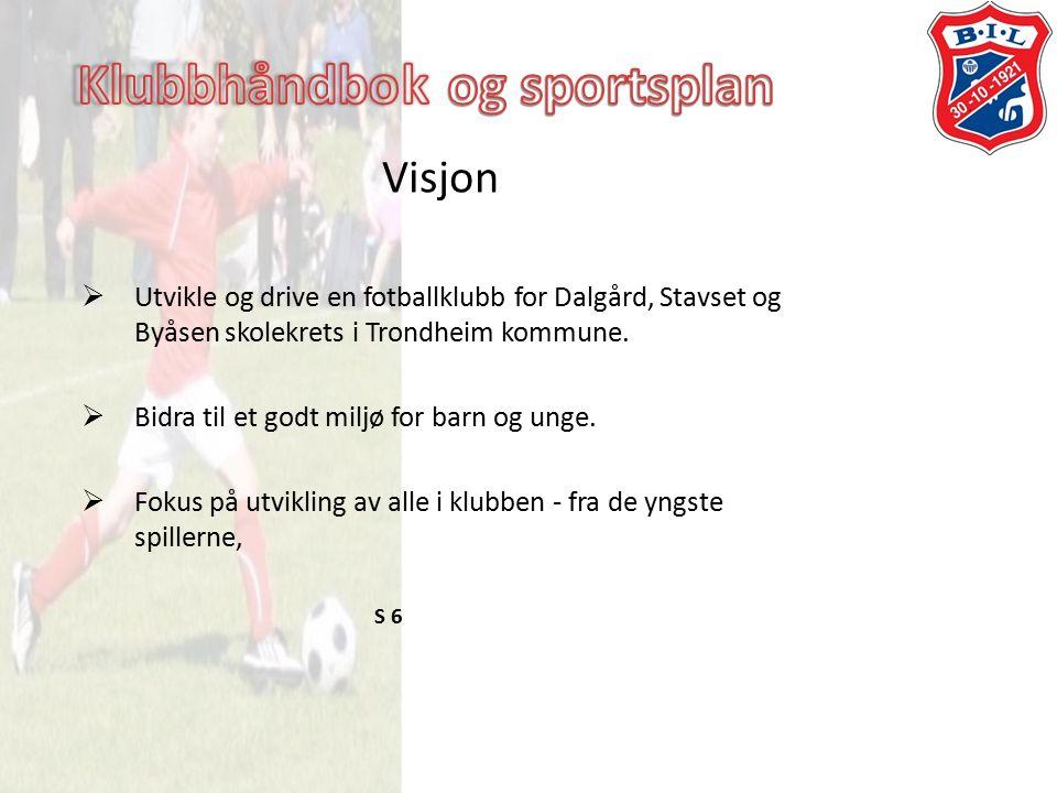 Visjon  Utvikle og drive en fotballklubb for Dalgård, Stavset og Byåsen skolekrets i Trondheim kommune.