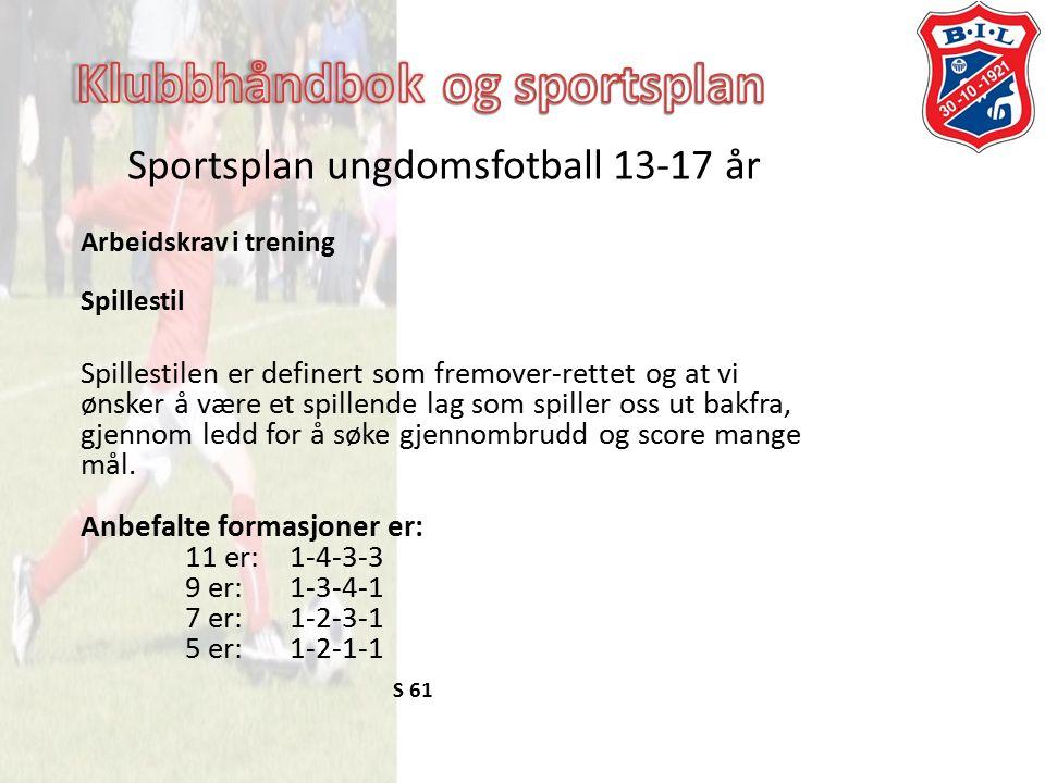 Sportsplan ungdomsfotball 13-17 år Arbeidskrav i trening Spillestil Spillestilen er definert som fremover-rettet og at vi ønsker å være et spillende lag som spiller oss ut bakfra, gjennom ledd for å søke gjennombrudd og score mange mål.