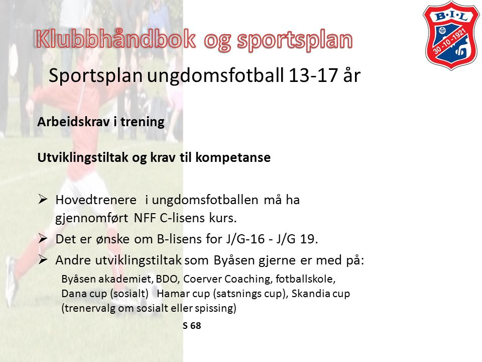 Sportsplan ungdomsfotball 13-17 år Arbeidskrav i trening Utviklingstiltak og krav til kompetanse  Hovedtrenere i ungdomsfotballen må ha gjennomført NFF C-lisens kurs.