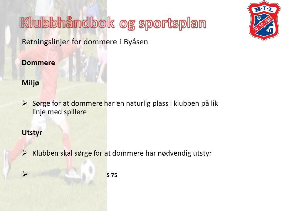 Retningslinjer for dommere i Byåsen Dommere Miljø  Sørge for at dommere har en naturlig plass i klubben på lik linje med spillere Utstyr  Klubben skal sørge for at dommere har nødvendig utstyr  S 75