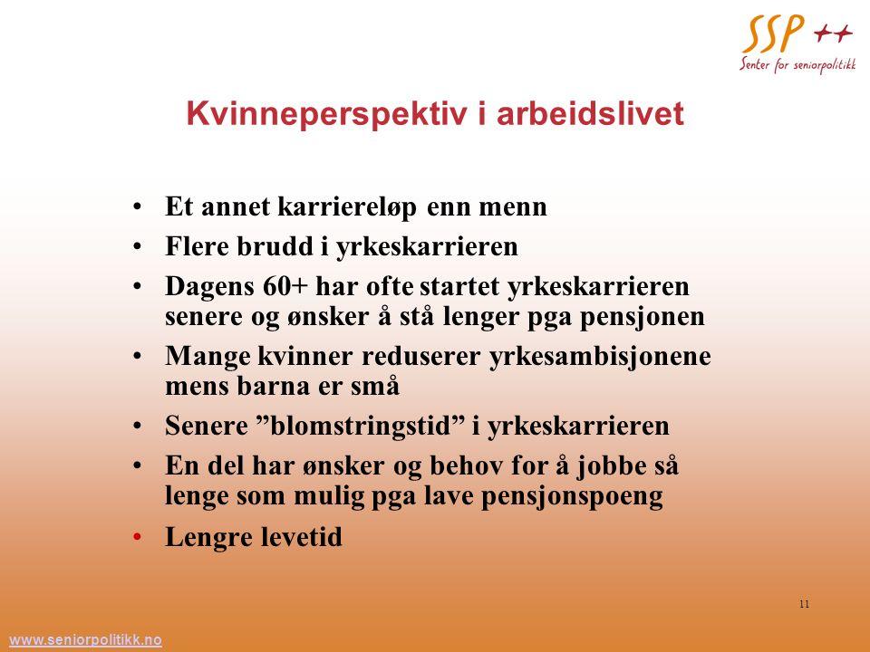 www.seniorpolitikk.no 11 Kvinneperspektiv i arbeidslivet Et annet karriereløp enn menn Flere brudd i yrkeskarrieren Dagens 60+ har ofte startet yrkesk