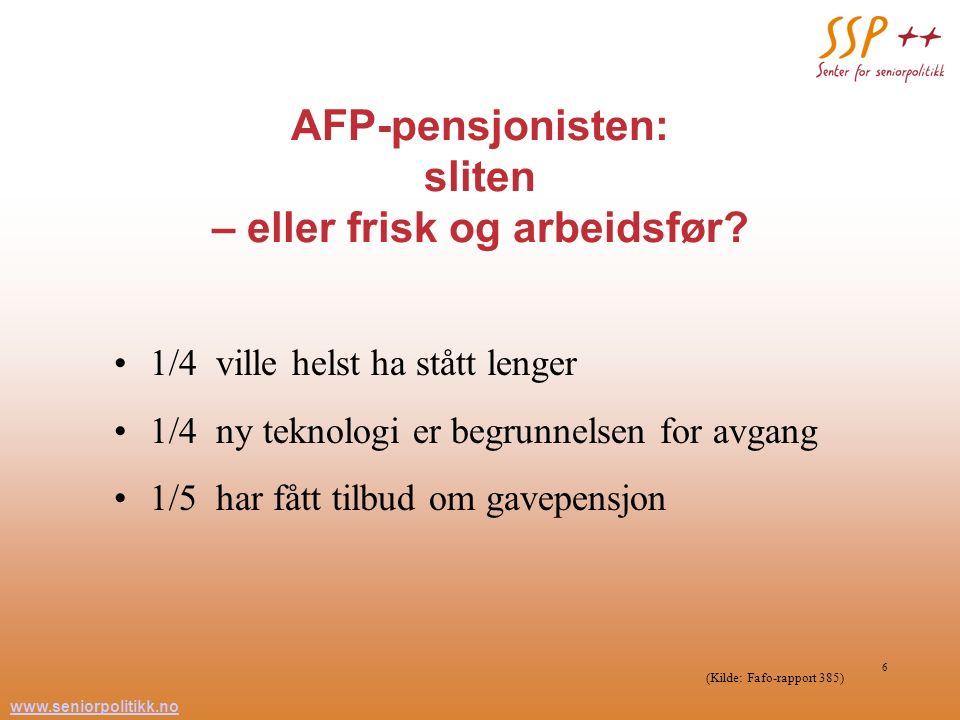 www.seniorpolitikk.no 6 AFP-pensjonisten: sliten – eller frisk og arbeidsfør? 1/4 ville helst ha stått lenger 1/4 ny teknologi er begrunnelsen for avg