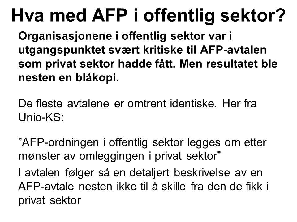 Hva med AFP i offentlig sektor? Organisasjonene i offentlig sektor var i utgangspunktet svært kritiske til AFP-avtalen som privat sektor hadde fått. M