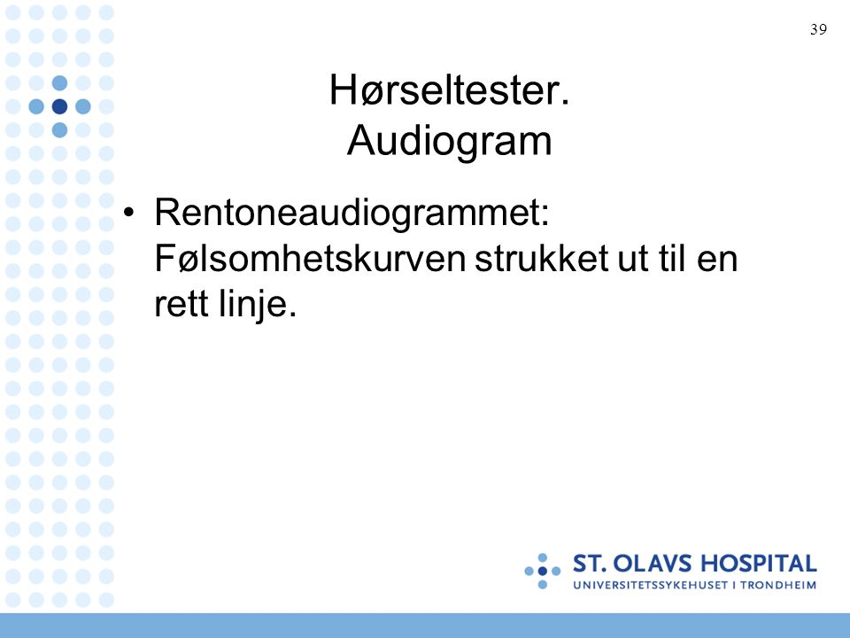 39 Hørseltester. Audiogram Rentoneaudiogrammet: Følsomhetskurven strukket ut til en rett linje.