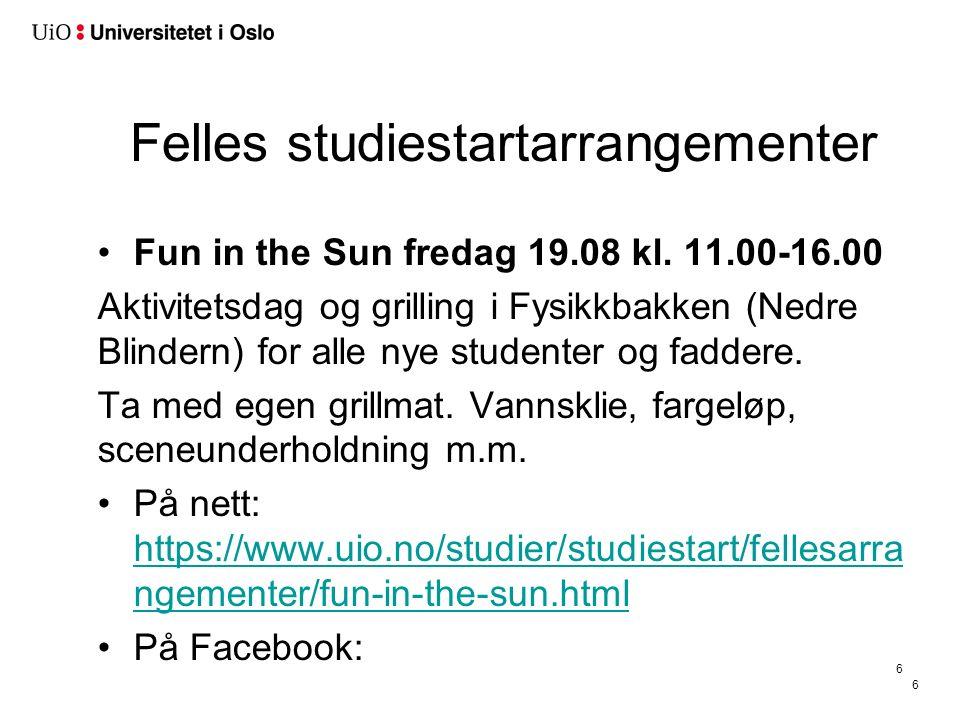 6 Felles studiestartarrangementer Fun in the Sun fredag 19.08 kl. 11.00-16.00 Aktivitetsdag og grilling i Fysikkbakken (Nedre Blindern) for alle nye s