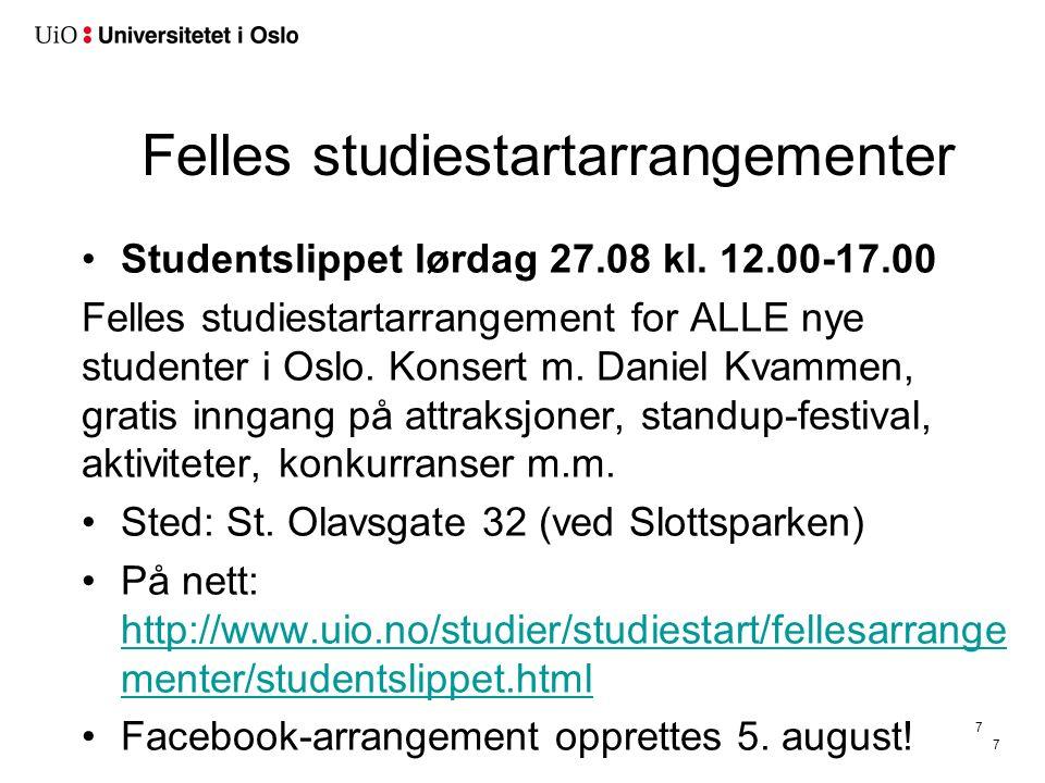 7 Felles studiestartarrangementer Studentslippet lørdag 27.08 kl. 12.00-17.00 Felles studiestartarrangement for ALLE nye studenter i Oslo. Konsert m.