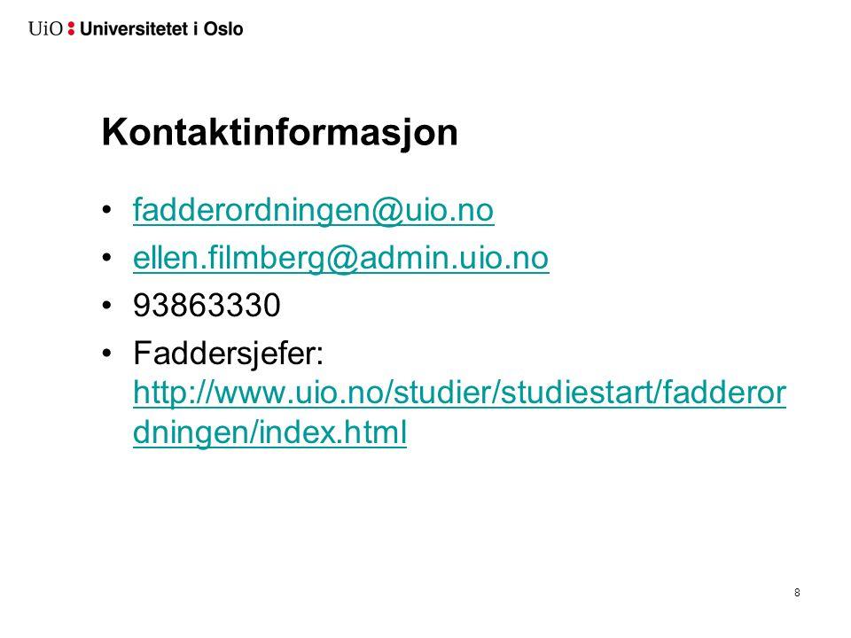 Kontaktinformasjon fadderordningen@uio.no ellen.filmberg@admin.uio.no 93863330 Faddersjefer: http://www.uio.no/studier/studiestart/fadderor dningen/index.html http://www.uio.no/studier/studiestart/fadderor dningen/index.html 8