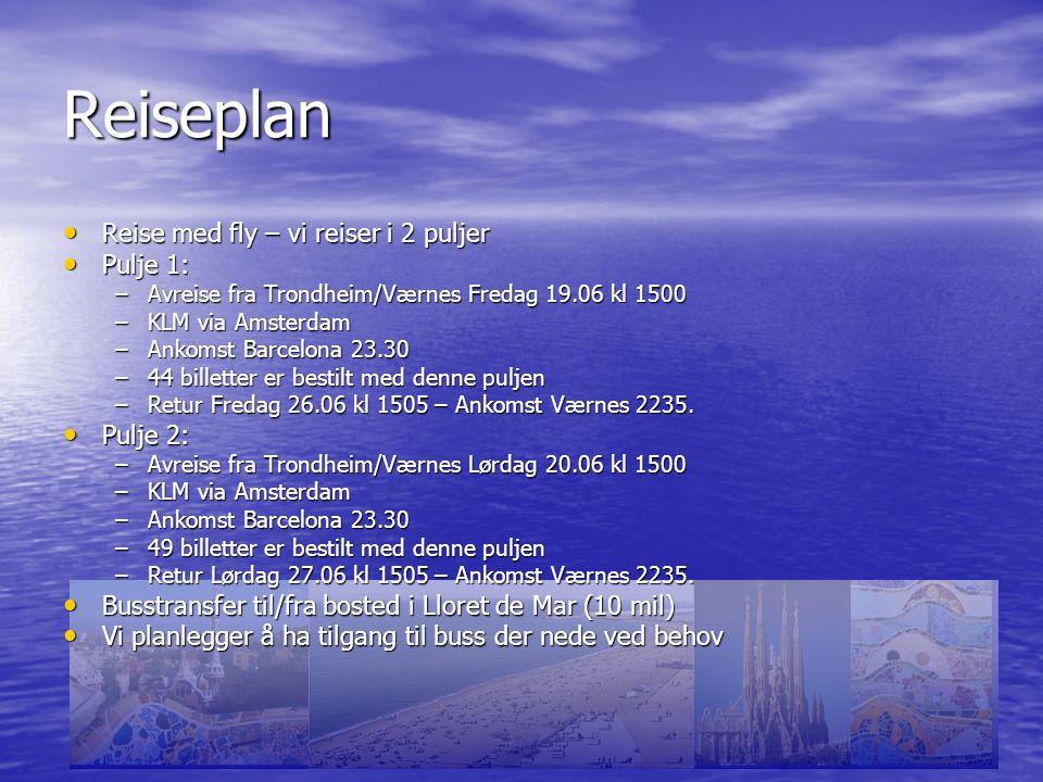 Reiseplan Reise med fly – vi reiser i 2 puljer Reise med fly – vi reiser i 2 puljer Pulje 1: Pulje 1: –Avreise fra Trondheim/Værnes Fredag 19.06 kl 1500 –KLM via Amsterdam –Ankomst Barcelona 23.30 –44 billetter er bestilt med denne puljen –Retur Fredag 26.06 kl 1505 – Ankomst Værnes 2235.