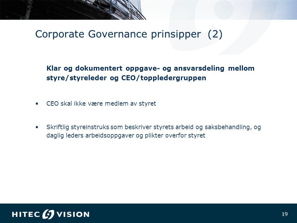 19 Corporate Governance prinsipper (2) Klar og dokumentert oppgave- og ansvarsdeling mellom styre/styreleder og CEO/toppledergruppen CEO skal ikke være medlem av styret Skriftlig styreinstruks som beskriver styrets arbeid og saksbehandling, og daglig leders arbeidsoppgaver og plikter overfor styret