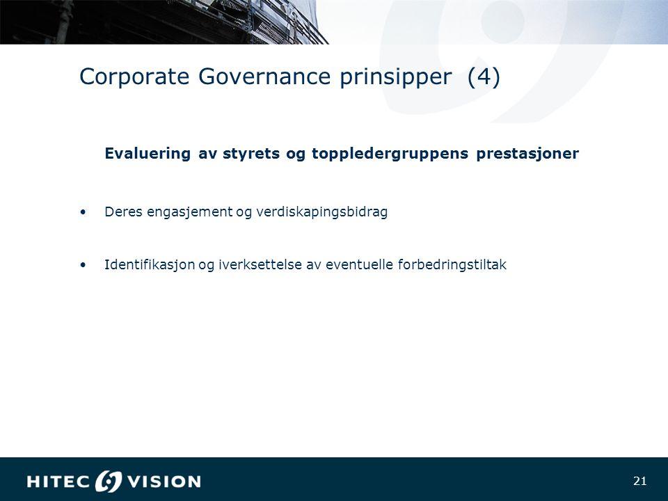 21 Corporate Governance prinsipper (4) Evaluering av styrets og toppledergruppens prestasjoner Deres engasjement og verdiskapingsbidrag Identifikasjon og iverksettelse av eventuelle forbedringstiltak