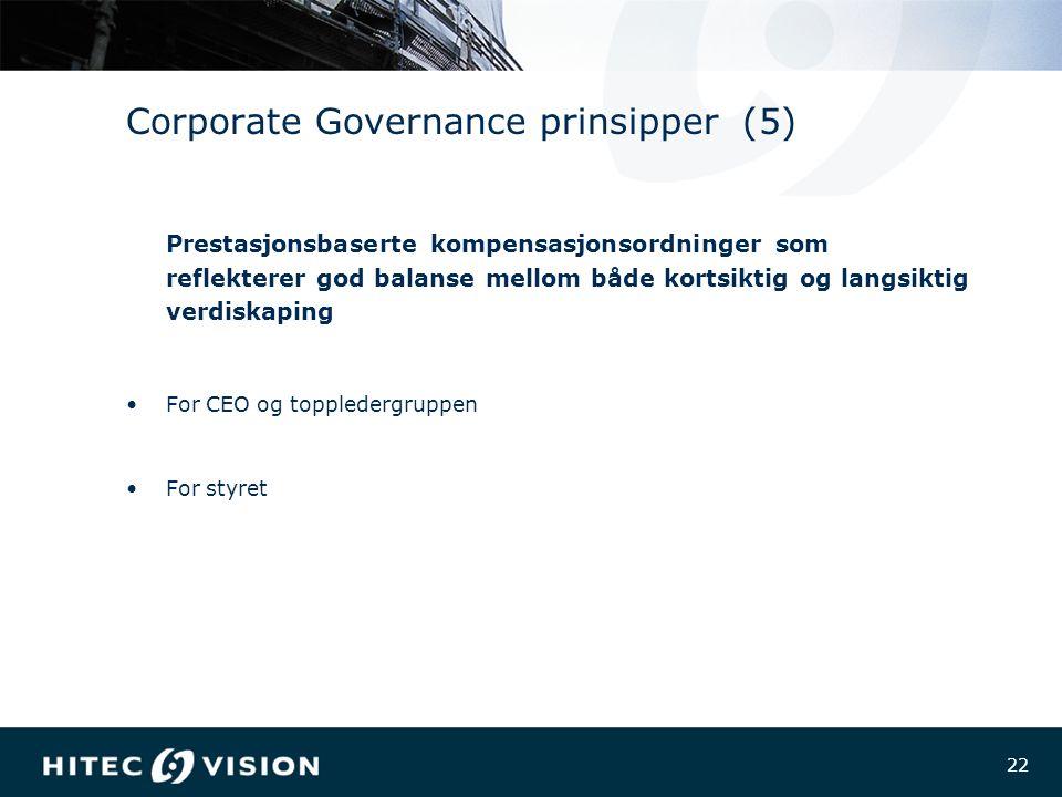 22 Corporate Governance prinsipper (5) Prestasjonsbaserte kompensasjonsordninger som reflekterer god balanse mellom både kortsiktig og langsiktig verdiskaping For CEO og toppledergruppen For styret