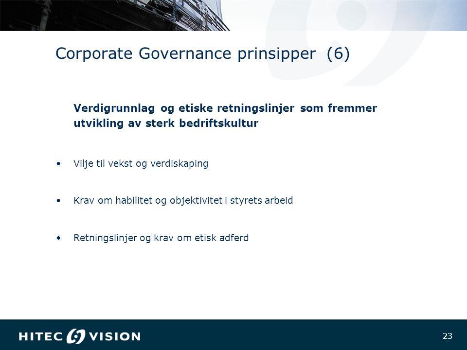 23 Corporate Governance prinsipper (6) Verdigrunnlag og etiske retningslinjer som fremmer utvikling av sterk bedriftskultur Vilje til vekst og verdiskaping Krav om habilitet og objektivitet i styrets arbeid Retningslinjer og krav om etisk adferd