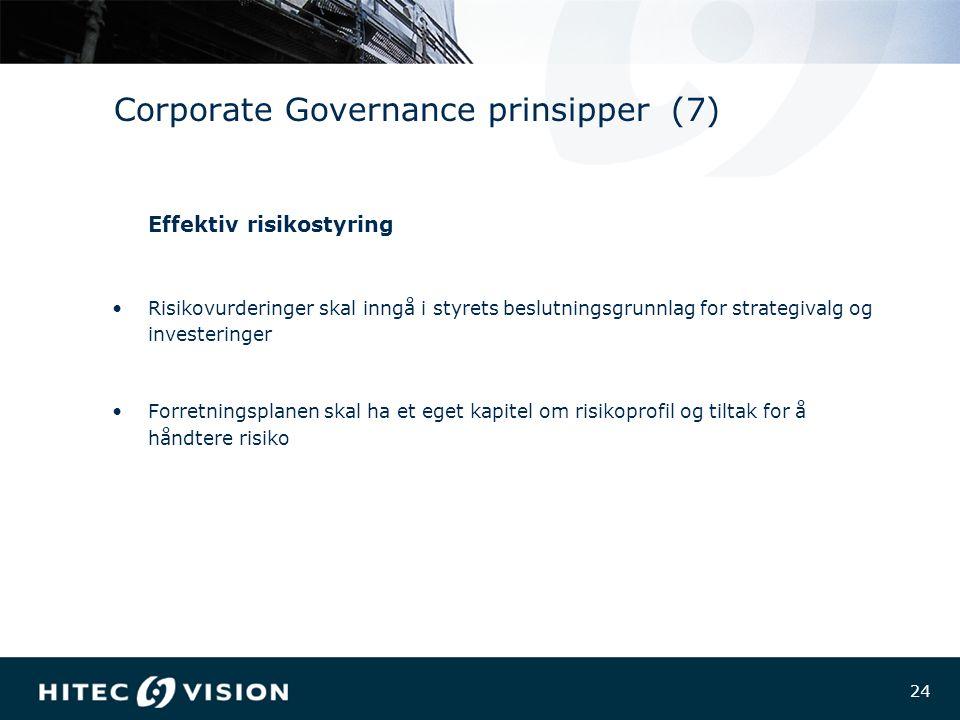 24 Corporate Governance prinsipper (7) Effektiv risikostyring Risikovurderinger skal inngå i styrets beslutningsgrunnlag for strategivalg og investeringer Forretningsplanen skal ha et eget kapitel om risikoprofil og tiltak for å håndtere risiko