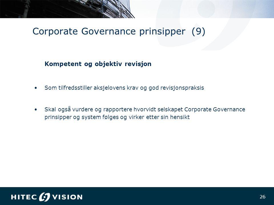 26 Corporate Governance prinsipper (9) Kompetent og objektiv revisjon Som tilfredsstiller aksjelovens krav og god revisjonspraksis Skal også vurdere og rapportere hvorvidt selskapet Corporate Governance prinsipper og system følges og virker etter sin hensikt