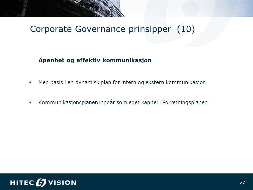 27 Corporate Governance prinsipper (10) Åpenhet og effektiv kommunikasjon Med basis i en dynamisk plan for intern og ekstern kommunikasjon Kommunikasjonsplanen inngår som eget kapitel i Forretningsplanen