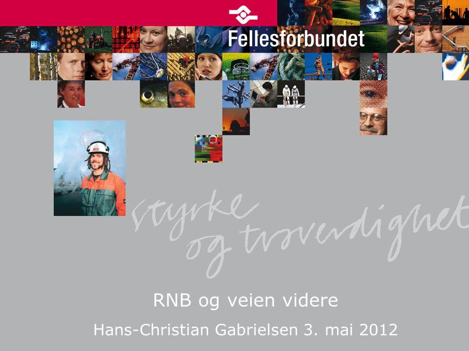 RNB og veien videre Hans-Christian Gabrielsen 3. mai 2012