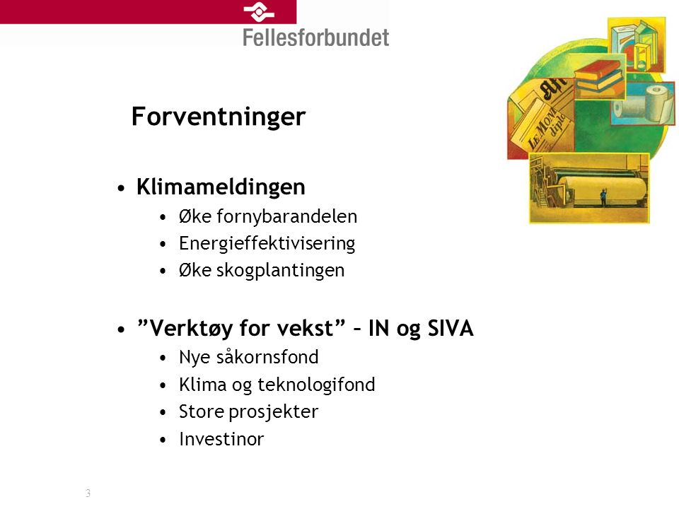 Forventninger Klimameldingen Øke fornybarandelen Energieffektivisering Øke skogplantingen Verktøy for vekst – IN og SIVA Nye såkornsfond Klima og teknologifond Store prosjekter Investinor 3