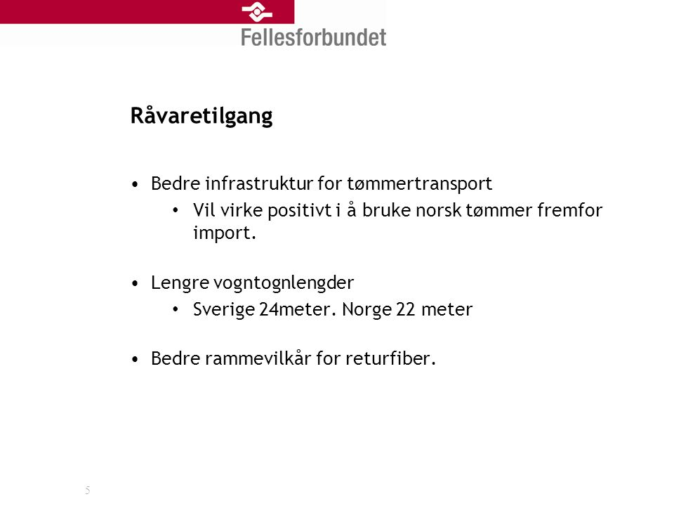 Råvaretilgang Bedre infrastruktur for tømmertransport Vil virke positivt i å bruke norsk tømmer fremfor import.