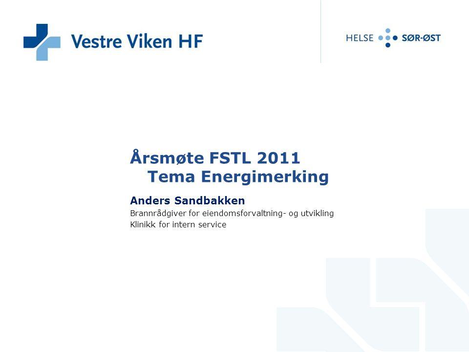 Årsmøte FSTL 2011 Tema Energimerking Anders Sandbakken Brannrådgiver for eiendomsforvaltning- og utvikling Klinikk for intern service