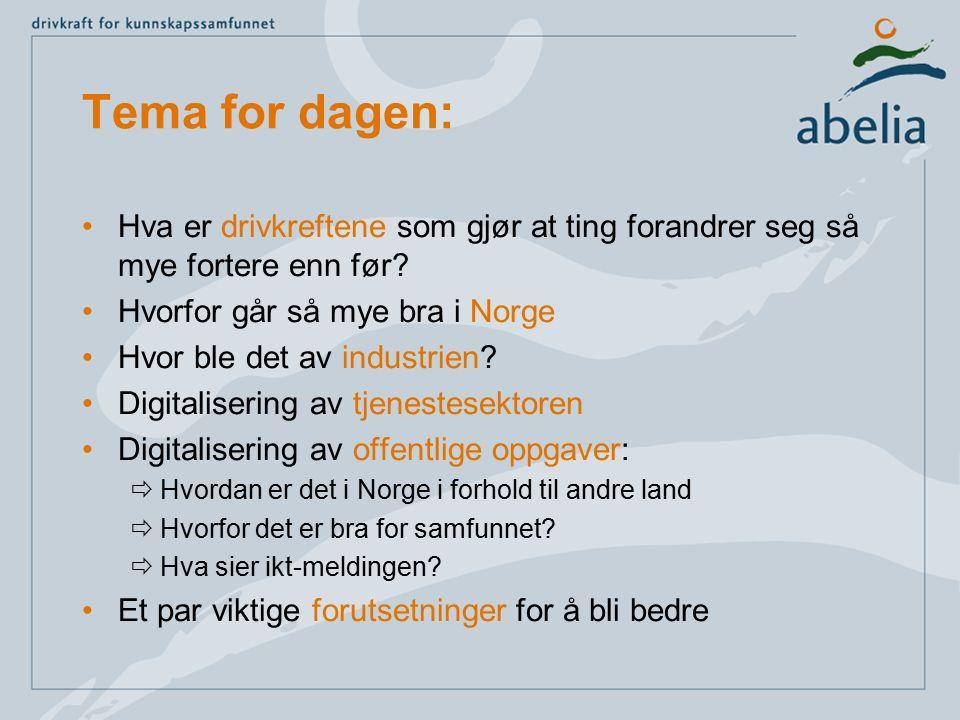 Tema for dagen: Hva er drivkreftene som gjør at ting forandrer seg så mye fortere enn før? Hvorfor går så mye bra i Norge Hvor ble det av industrien?