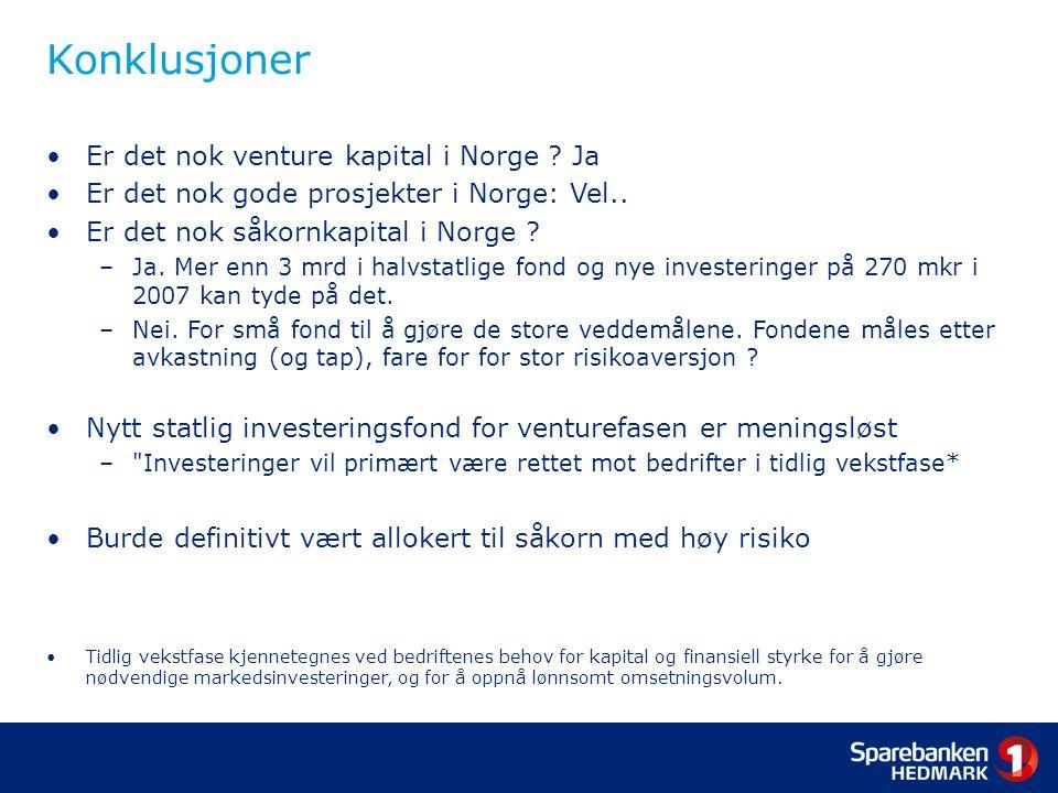 Konklusjoner Er det nok venture kapital i Norge . Ja Er det nok gode prosjekter i Norge: Vel..