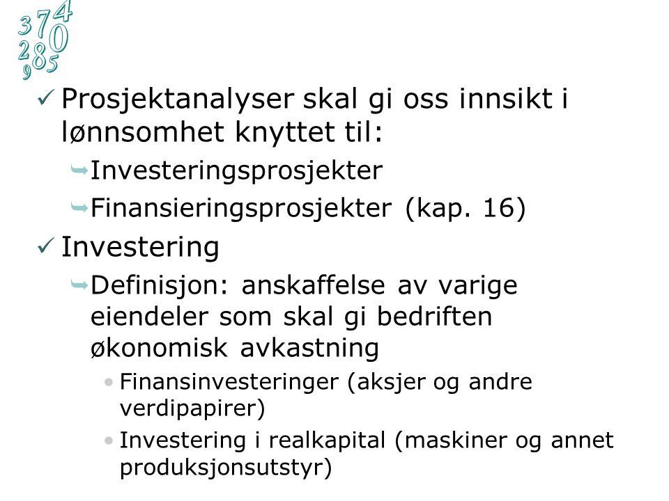 Prosjektanalyser skal gi oss innsikt i lønnsomhet knyttet til:  Investeringsprosjekter  Finansieringsprosjekter (kap. 16) Investering  Definisjon:
