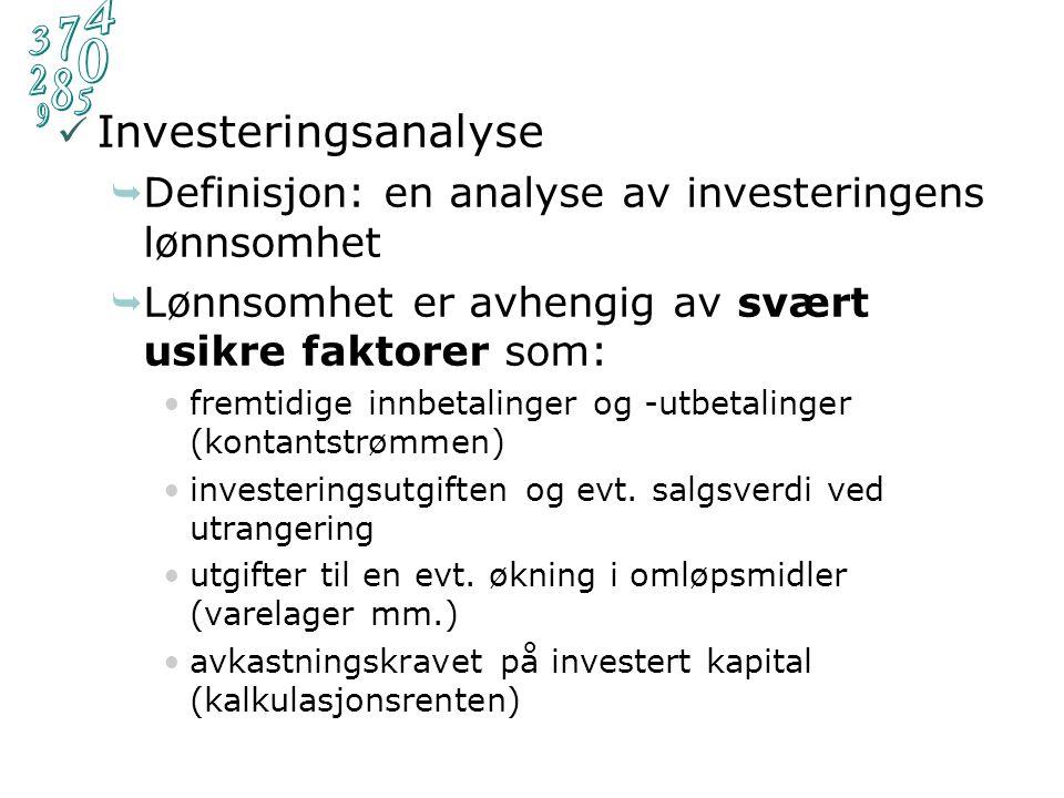 Investeringsanalyse  Definisjon: en analyse av investeringens lønnsomhet  Lønnsomhet er avhengig av svært usikre faktorer som: fremtidige innbetalinger og -utbetalinger (kontantstrømmen) investeringsutgiften og evt.