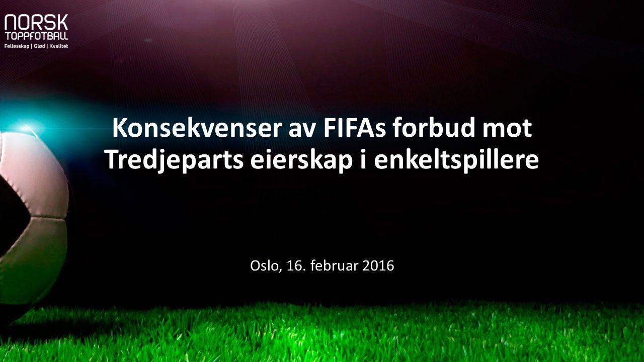 Konsekvenser av FIFAs forbud mot Tredjeparts eierskap i enkeltspillere Oslo, 16. februar 2016