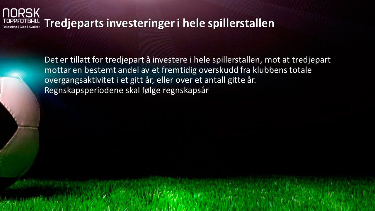 Det er tillatt for tredjepart å investere i hele spillerstallen, mot at tredjepart mottar en bestemt andel av et fremtidig overskudd fra klubbens tota