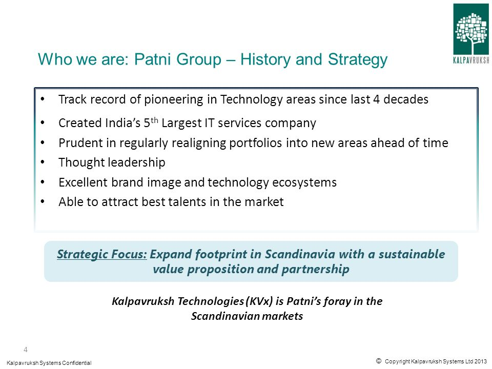 © Copyright Kalpavruksh Systems Ltd 2013 Kalpavruksh Systems Confidential 4 Who we are: Patni Group – History and Strategy Track record of pioneering