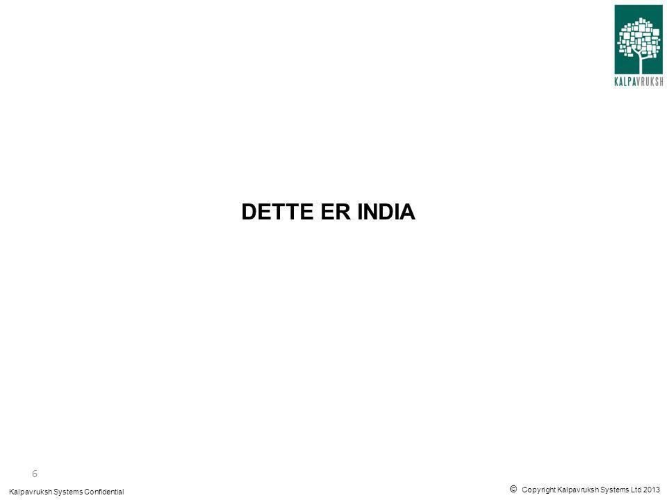 © Copyright Kalpavruksh Systems Ltd 2013 Kalpavruksh Systems Confidential India 1,2+ milliarder innbyggere / 80% hinduer Verdens raskest voksende betydelige økonomi Verdens tørste demokrati / 29 stater / 22 offisielle språk 50% under 25 år (stor fremtidig arbeidsstyrke) «Make in India» Betydelig internasjonal interesse og optimisme; Modi bølgen rir India.