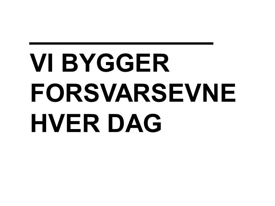 VI BYGGER FORSVARSEVNE HVER DAG