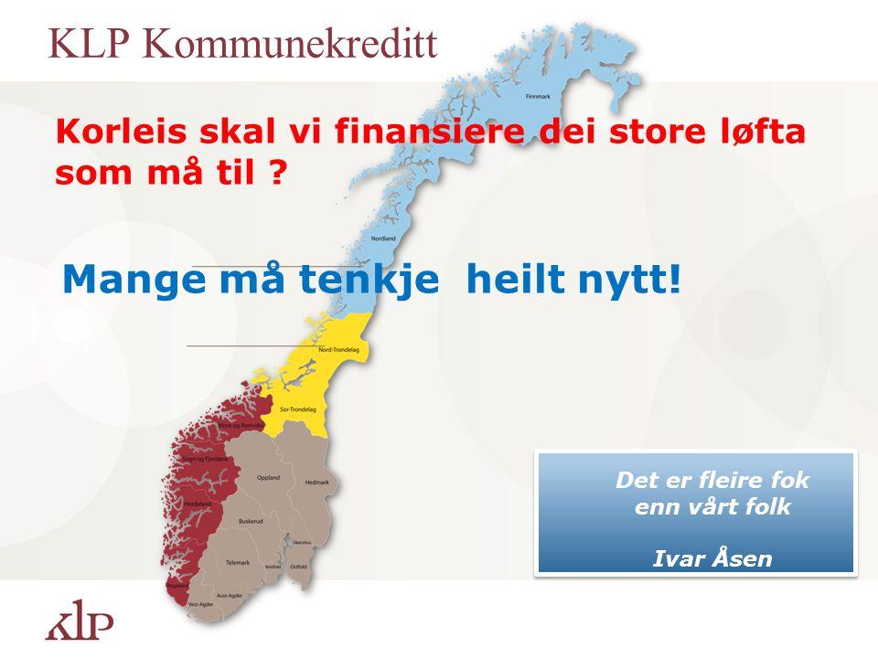 KLP Kommunekreditt Mange må tenkje heilt nytt! Låneportefølje på over 50 milliarder kroner til kommuner, fylkeskommuner, bompengeselskaper og andre of