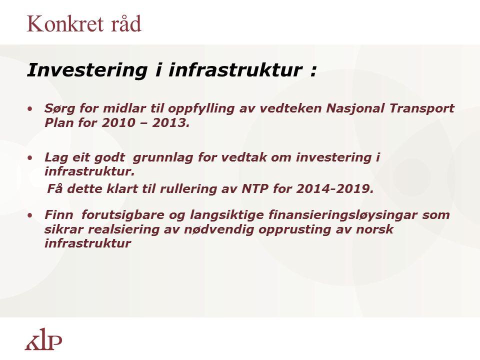 Konkret råd Investering i infrastruktur : Sørg for midlar til oppfylling av vedteken Nasjonal Transport Plan for 2010 – 2013. Lag eit godt grunnlag fo