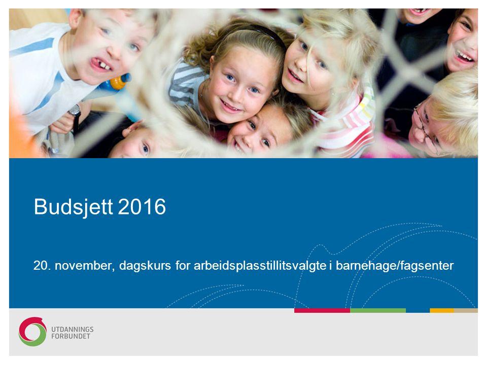 20. november, dagskurs for arbeidsplasstillitsvalgte i barnehage/fagsenter Budsjett 2016